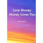 Love Money, Money Loves You by Sarah McCrum