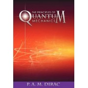 The Principles of Quantum Mechanics by P A M Dirac