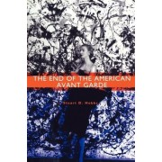 The End of the American Avant Garde by Stuart D. Hobbs