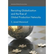 Revisiting Globalization and the Rise of Global Production Networks by S. Javed Maswood
