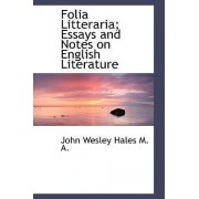 Folia Litteraria; Essays and Notes on English Literature by John Wesley Hales