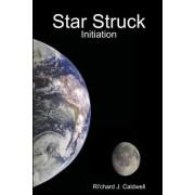 Star Struck: Initiation by Ri'chard Caldwell