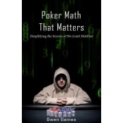 Poker Math That Matters by Owen Gaines