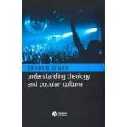 Understanding Theology and Popular Culture by Gordon Lynch