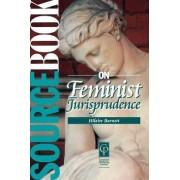 Sourcebook on Feminist Jurisprudence by Hilaire A. Barnett