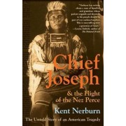 Chief Joseph And The Flight Of The Nez Perce: The Untold Story Of An American Tragedy by Kent Nerburn