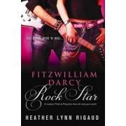 Fitzwilliam Darcy; Rock Star by Heather Lynn Rigaud