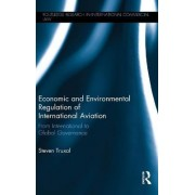 Economic and Environmental Regulation of International Aviation by Steven Truxal