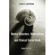 Mental Disorders, Medications, and Clinical Social Work by Sonia G. Austrian