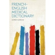 French-English Medical Dictionary by Alfred Gordon