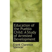 Education of the Pueblo Child by Frank Clarence Spencer