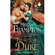 Put Up Your Duke: A Dukes Behaving Badly Novel by Megan Frampton