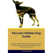 Peruvian Hairless Dog Guide Peruvian Hairless Dog Guide Includes by Dr Christopher Mathis