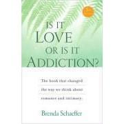 Schaeffer, B: Is It Love Or Is It Addiction?
