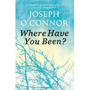 Where Have You Been? by Joseph O'Connor