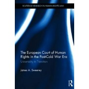 The European Court of Human Rights in the Post-Cold War Era by James A. Sweeney