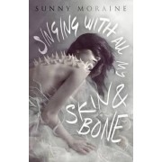 Singing with All My Skin and Bone by Sunny Moraine