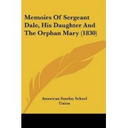 Memoirs of Sergeant Dale, His Daughter and the Orphan Mary (1830) by American Sunday School Union Publisher
