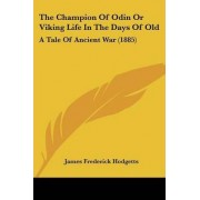 The Champion of Odin or Viking Life in the Days of Old by James Frederick Hodgetts