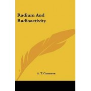 Radium and Radioactivity by A T Cameron
