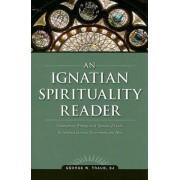 An Ignatian Spirituality Reader by George W Traub