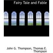 Fairy Tale and Fable by Thomas E Thompson John G Thompson