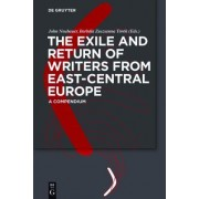 The Exile and Return of Writers from East-Central Europe by John Neubauer