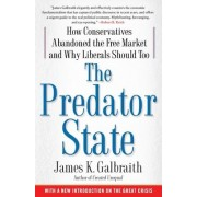 The Predator State: How Conservatives Abandoned the Free Market and Why Liberals Should Too by James Galbraith