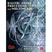 Digital Sound Processing for Music and Multimedia by Ross Kirk