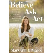 Believe, Ask, Act by Maryann DiMarco