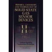 Physics and Chemistry of Solid State Gas Sensor Devices by Andreas Mandelis