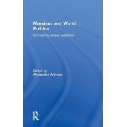 Marxism and World Politics by Alexander Anievas