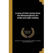 A Term of Ovid, Stories from the Metamorphoses for Study and Sight Reading by 43 B C -17 or 18 a D Ovid
