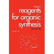 Fiesers' Reagents for Organic Synthesis, Volume 23 by Tse-Lok Ho