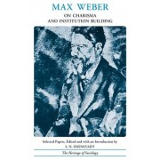 On Charisma and Institution Building by Max Weber