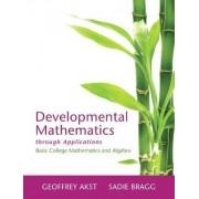 Developmental Mathematics Through Applications by Geoffrey Akst