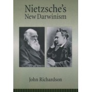 Nietzsche's New Darwinism by John Richardson