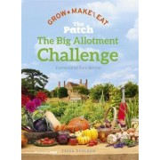 The Big Allotment Challenge: The Patch - Grow Make Eat by Tessa Evelegh