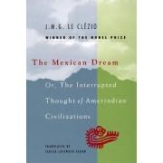 Mexican Dream by J. M. G. Le Clezio