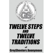 Twelve Steps and Twelve Traditions of Greysheeters Anonymous by Greysheeters Anonymous