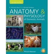 Anatomy and Physiology of Domestic Animals by R. Michael Akers
