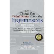 101 Things You Didn't Know About the Freemasons by Barb Karg