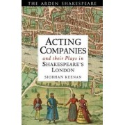 Acting Companies and Their Plays in Shakespeare's London by Siobhan Keenan