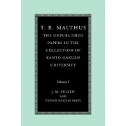 T. R. Malthus: The Unpublished Papers in the Collection of Kanto Gakuen University: Volume 1: Volume 1 by T.R. Malthus