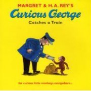 Curious George Catches a Train by H. A. Rey