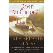 Path Between the Seas: The Creation of the Panama Canal 1870 to 1914 by David McCullough