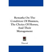 Remarks on the Condition of Hunters, the Choice of Horses, and Their Management by Nimrod