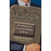 Moses on Management: 50 Leadership Lessons from the Greatest Manager of all Time by Baron