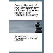 Annual Report of the Commissioners of Inland Fisheries Made to the General Assembly by Island Commissioners of Inland Fisherie