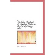The Wine Merchant. a Familiar Treatise on the Art of Making Wine by Wine Merchant